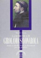 La scomunica di Girolamo Savonarola. Santo e ribelle? Fatti e documenti per un giudizio - Centi Tito S.
