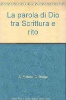 La parola di Dio tra Scrittura e rito - AA. VV.