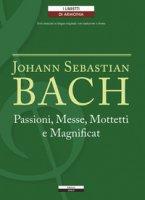 Passioni, Messe, Mottetti e Magnificat. Testo tedesco a fronte - Bach Johann Sebastian