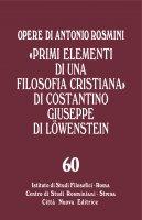 """""""Primi elementi di una filosofia cristiana"""" di Costantino Giuseppe di Lowenstein - Antonio Rosmini"""