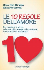 Copertina di 'Le 10 regole dell'amore. Per imparare a vivere relazioni più consapevoli e durature. Con esercizi di autoanalisi'
