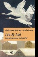 Lei e lui. Comunicazione e reciprocità - Di Nicola Giulia P., Danese Attilio