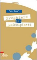 Preghiere per principianti - Peter Kreeft