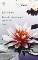 Quando l'imperatore era un dio - Julie Otsuka