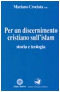 Copertina di 'Per un discernimento cristiano sull'Islam. Storia e teologia'