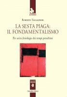 La sesta piaga: il fondamentalismo - Roberto Tagliaferri