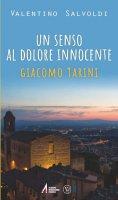 Un senso al dolore innocente Giocomo Tarini - Valentino Salvoldi