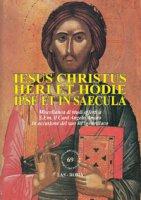 Iesus Christus heri et hodie ipse et in saecula
