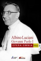 Opera omnia [vol_8] / Venezia, 1977 - 1978. Discorsi, scritti, articoli - Giovanni Paolo I (Albino Luciani)