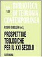 Prospettive teologiche per il XXI secolo (BTC 123) - Rosino Gibellini