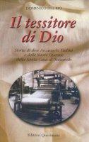 Il tessitore di Dio. Storia di don Arcangelo Tadini e delle Suore operaie della Santa Casa di Nazareth - Del Rio Domenico
