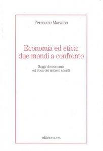Copertina di 'Economia ed etica: due mondi a confronto. Saggi di economia ed etica dei sistemi sociali'