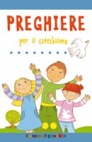 Preghiere per il catechismo - Silvia Vecchini, Alessandra Mantovani