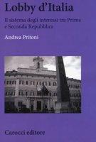 Lobby d'Italia. Il sistema degli interessi tra Prima e Seconda Repubblica - Pritoni Andrea