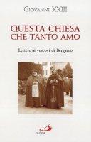 Questa Chiesa che tanto amo. Lettere ai vescovi di Bergamo - Giovanni XXIII