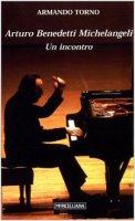 Arturo Benedetti Michelangeli. Un incontro - Torno Armando