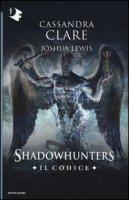 Il codice. Shadowhunters - Clare Cassandra, Lewis Joshua