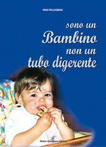 Copertina di 'Sono un bambino non un tubo digerente'