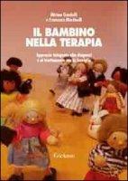 Il bambino nella terapia. Approccio integrato alla diagnosi e al trattamento con la famiglia - Gandolfi Miriam, Martinelli Francesco