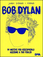 Bob Dylan. 99 motivi per riscoprirlo assieme a tuo figlio - Sierra i Fabra Jordi