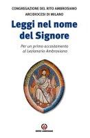 Leggi nel nome del signore. Per un primo accostamento al Lezionario Ambrosiano - Arcidiocesi di Milano