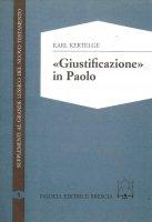 Giustificazione in Paolo. Studi sulla struttura e sul significato del concetto paolino di giustificazione - Kertelge Karl