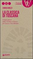 La Classica di Toscana. Cinque giorni dalla Versilia a Firenze per Lucca e San Miniato - Brizzi Enrico