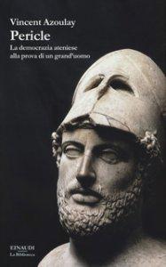Copertina di 'Pericle. La democrazia ateniese alla prova di un grand'uomo'