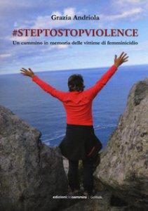 Copertina di '#steptostopviolence Un cammino in memoria delle vittime di femminicidio'