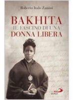 Bakhita. Il fascino di una donna libera - Zanini Roberto Italo
