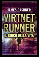 Il gioco della vita. Virtnet Runner. The mortality doctrine - Dashner James