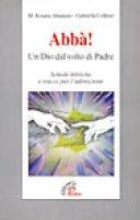 Abbà! Un Dio dal volto di padre. Schede bibliche e tracce per l'adorazione - Collesei Gabriella
