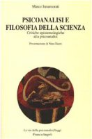 Psicoanalisi e filosofia della scienza. Critiche epistemologiche alla psicoanalisi - Innamorati Marco