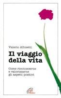 Il viaggio della vita. Come riconoscerne e valorizzarne gli aspetti positivi - Albisetti Valerio