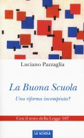 Buona scuola. Una riforma incompiuta?. (La) - Luciano Pazzaglia