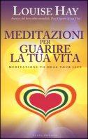Meditazioni per guarire la tua vita - Hay Louise L.