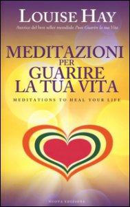 Copertina di 'Meditazioni per guarire la tua vita'