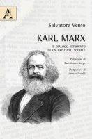 Karl Marx. Il dialogo ritrovato di un cristiano sociale - Vento Salvatore