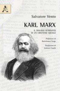 Copertina di 'Karl Marx. Il dialogo ritrovato di un cristiano sociale'
