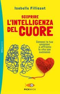 Copertina di 'Scoprire l'intelligenza del cuore. Conosci le tue emozioni e affronta la vita con successo'