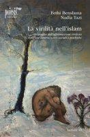 La virilità nell'Islam. Un'analisi dell'affermazione virilista nelle sue determinanti sociali e psichiche - Benslama Fethi, Tazi Nadia