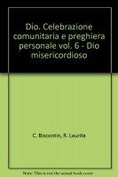 Dio. Celebrazione comunitaria e preghiera personale [vol_6] / Dio misericordioso - Chino Biscontin , Roberto Laurita
