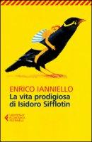 La vita prodigiosa di Isidoro Sifflotin - Ianniello Enrico