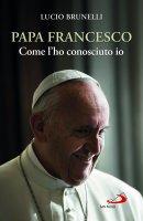 Papa Francesco come l'ho conosciuto io - Lucio Brunelli