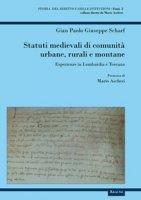 Statuti medievali di comunità urbane, rurali e montane. Esperienze in Lombardia e Toscana - Scharf Gian Paolo Giuseppe