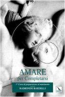 Corso di preparazione al matrimonio (Il). Vol. 1: Amare per completarsi. Strutture basilari del fidanzamento - Bardelli Raimondo