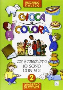 Copertina di 'Gioca e colora con il catechismo «Io sono con voi». Quaderno di attività vol.2'