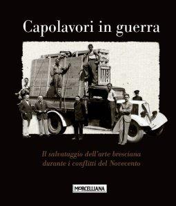 Copertina di 'Capolavori in guerra. Il salvataggio dell'arte bresciana durante i conflitti del Novecento. Ediz. illustrata'