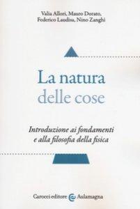 Copertina di 'La natura delle cose. Introduzione ai fondamenti e alla filosofia della fisica'