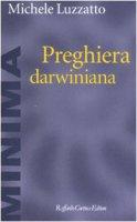 Preghiera darwiniana - Luzzatto Michele